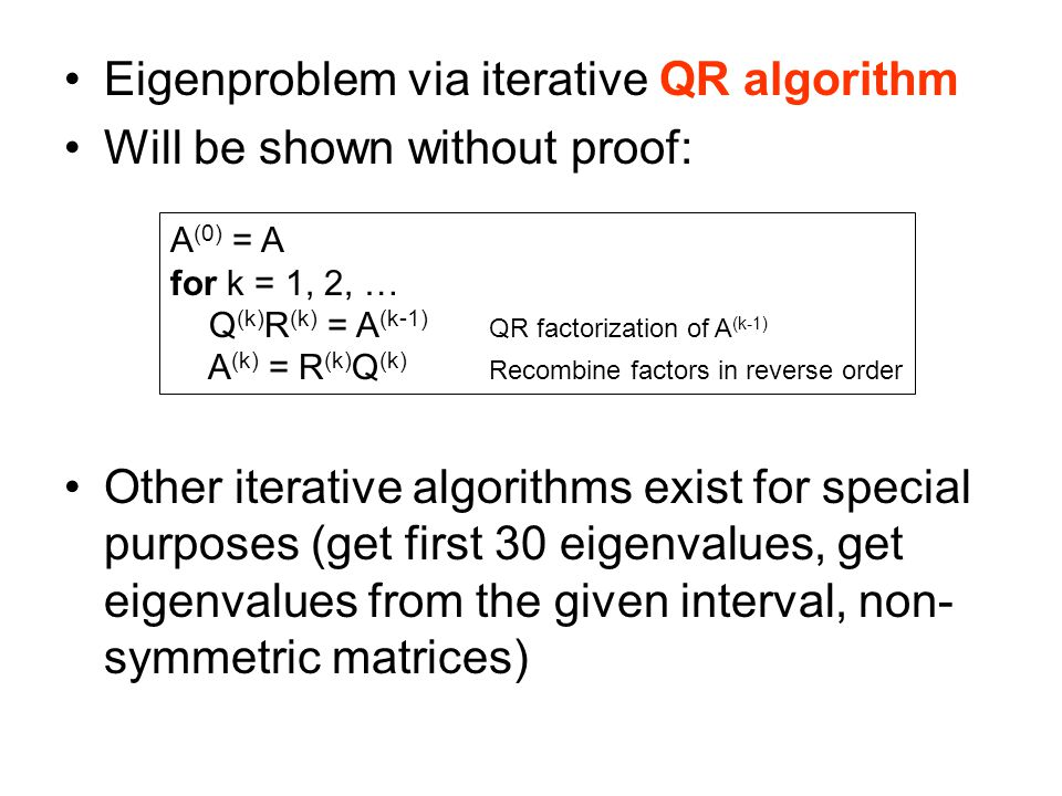 Eigenproblem via iterative QR algorithm Will be shown without proof: