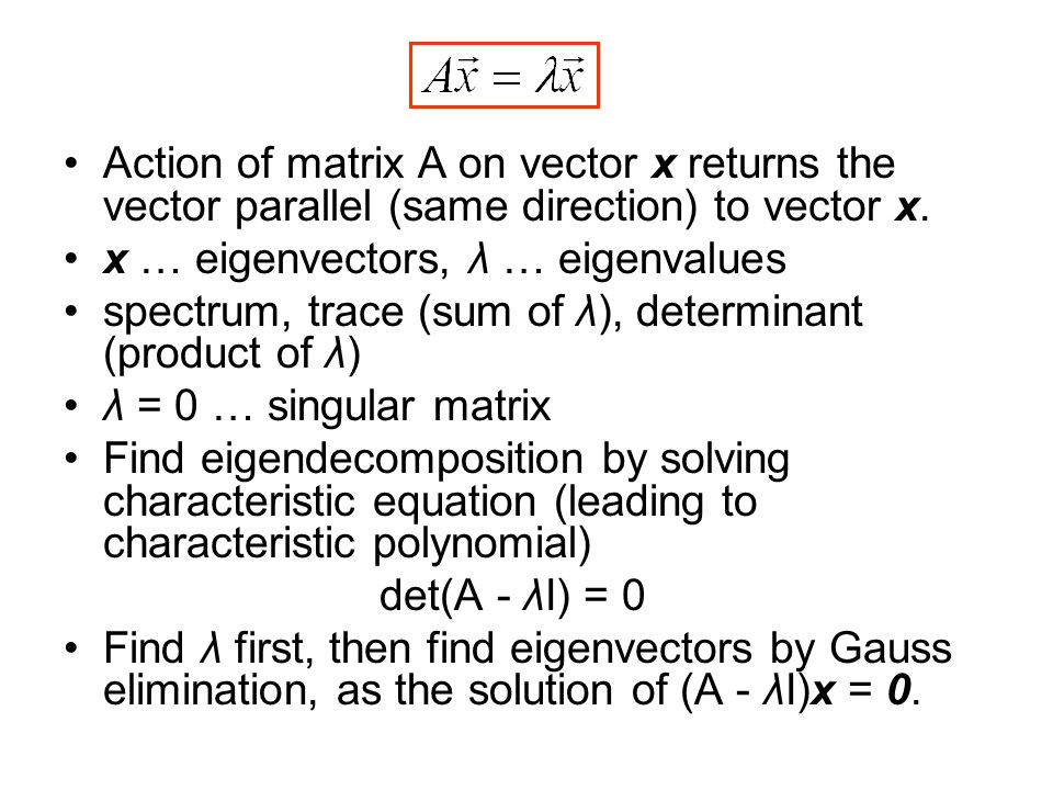 Action of matrix A on vector x returns the vector parallel (same direction) to vector x.