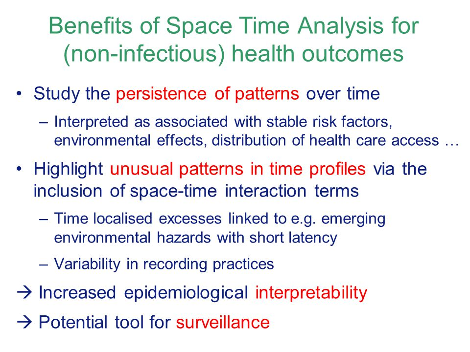 Benefits of Space Time Analysis for (non-infectious) health outcomes
