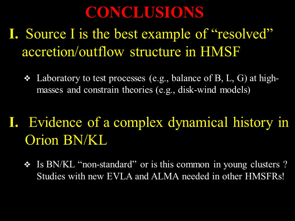 CONCLUSIONS Source I is the best example of resolved accretion/outflow structure in HMSF.