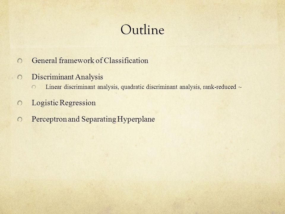 Outline General framework of Classification Discriminant Analysis