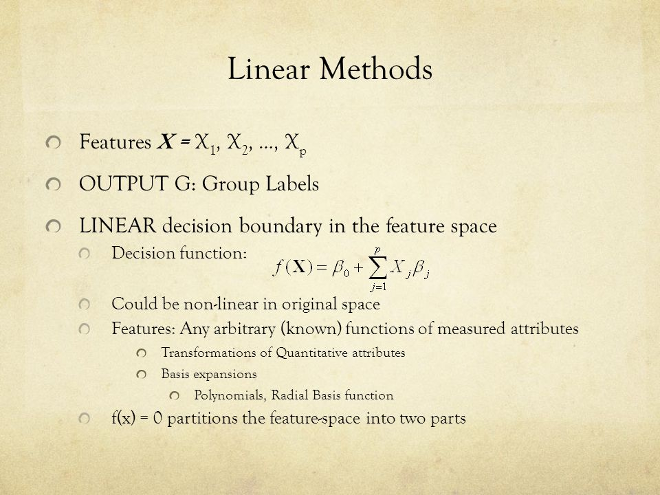 Linear Methods Features X = X1, X2, …, Xp OUTPUT G: Group Labels