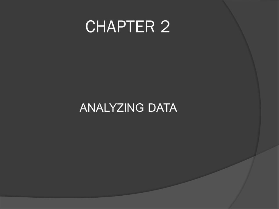 CHAPTER 2 ANALYZING DATA