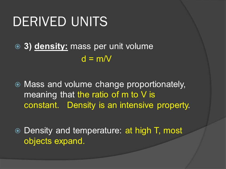 DERIVED UNITS 3) density: mass per unit volume d = m/V