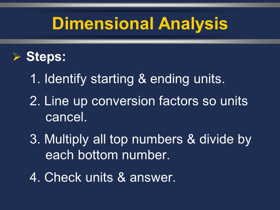 Dimensional Analysis Steps: 1. Identify starting & ending units.