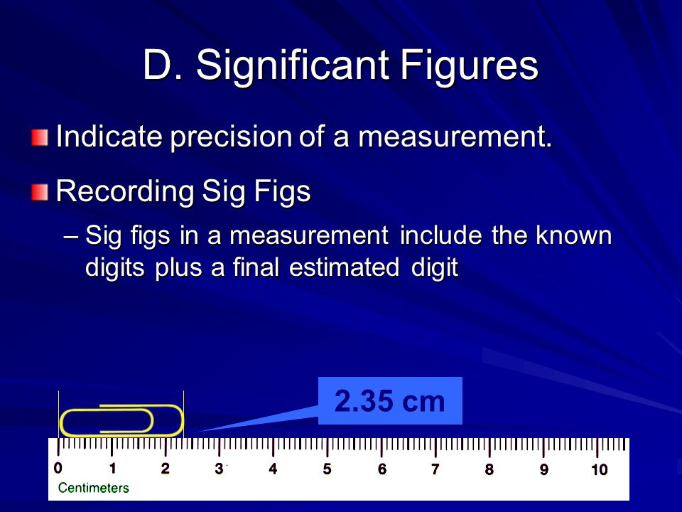 D. Significant Figures Indicate precision of a measurement.