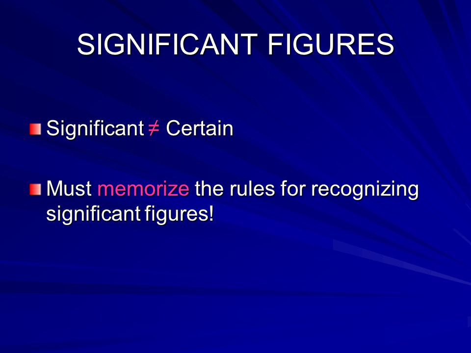 SIGNIFICANT FIGURES Significant ≠ Certain