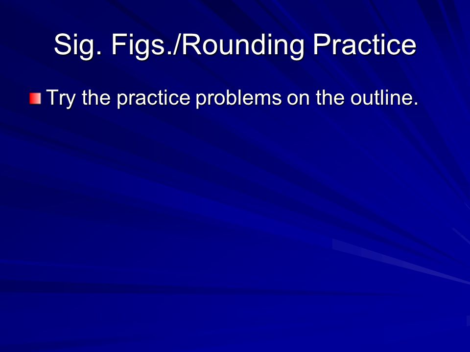 Sig. Figs./Rounding Practice