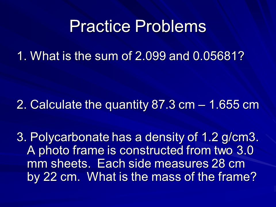 Practice Problems 1. What is the sum of 2.099 and 0.05681