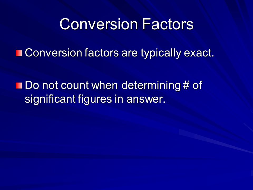 Conversion Factors Conversion factors are typically exact.