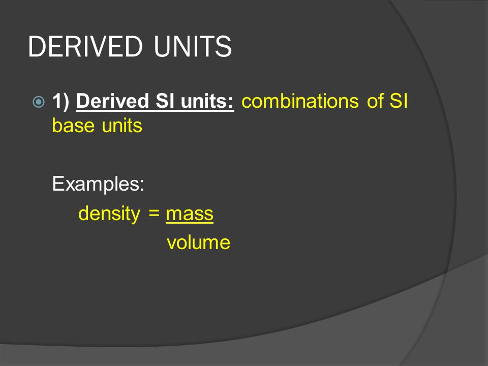DERIVED UNITS 1) Derived SI units: combinations of SI base units