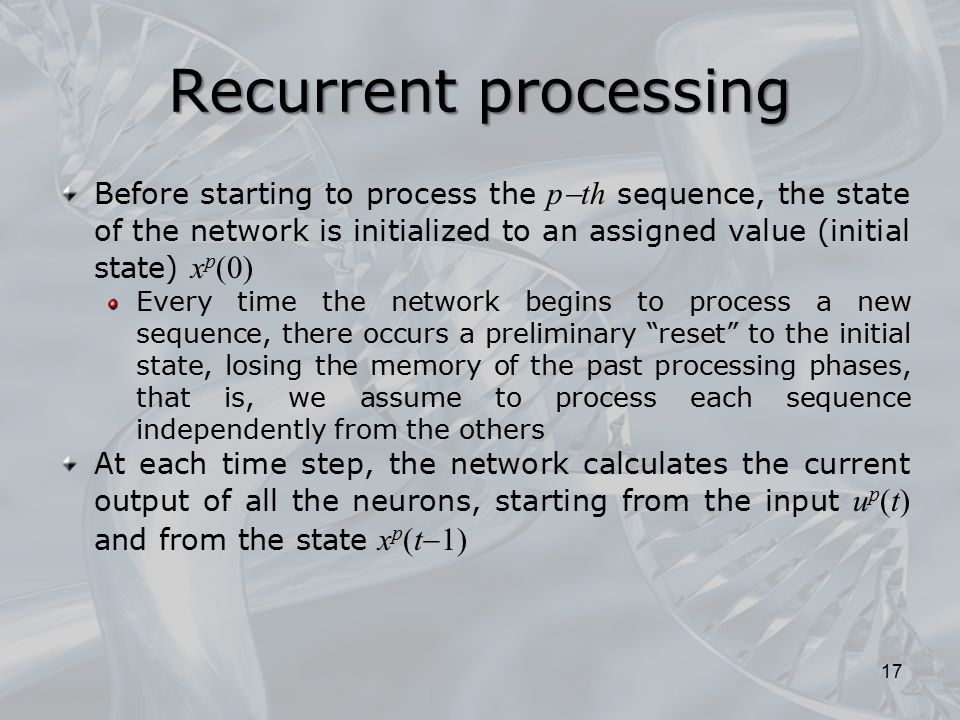 Recurrent processing Before starting to process the pth sequence, the state of the network is initialized to an assigned value (initial state) xp(0)