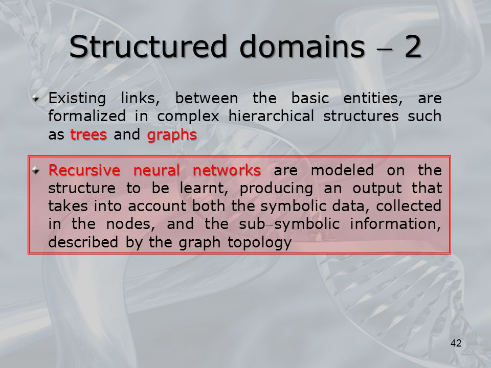 Structured domains  2 Existing links, between the basic entities, are formalized in complex hierarchical structures such as trees and graphs.