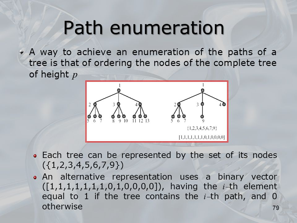 Path enumeration A way to achieve an enumeration of the paths of a tree is that of ordering the nodes of the complete tree of height p.