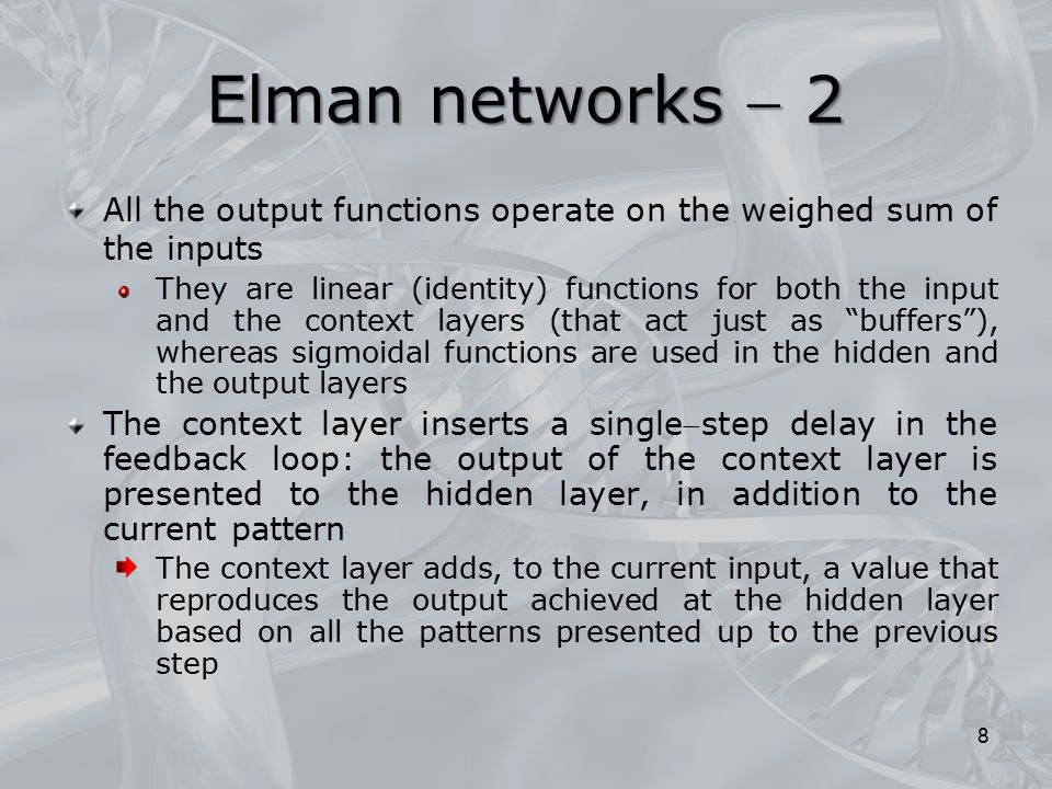 Elman networks  2 All the output functions operate on the weighed sum of the inputs.
