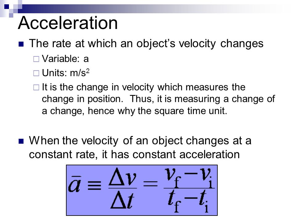 Acceleration The rate at which an object's velocity changes