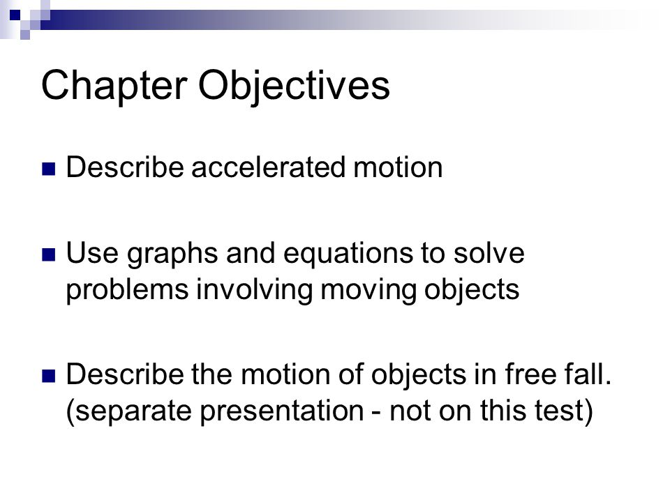 Chapter Objectives Describe accelerated motion