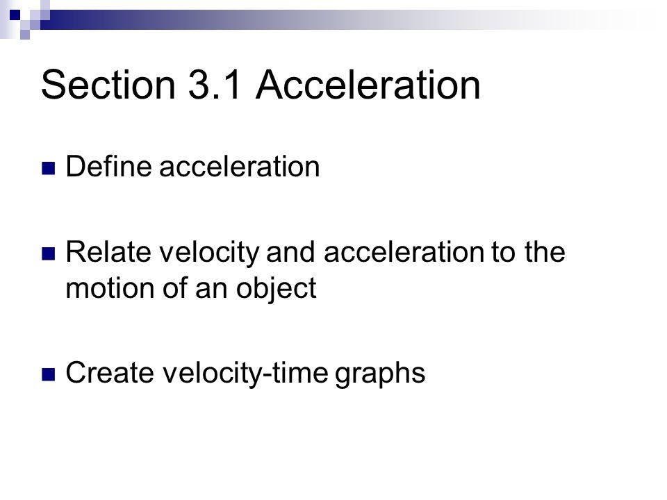 Section 3.1 Acceleration Define acceleration