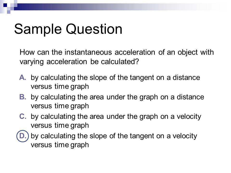 Sample Question How can the instantaneous acceleration of an object with varying acceleration be calculated