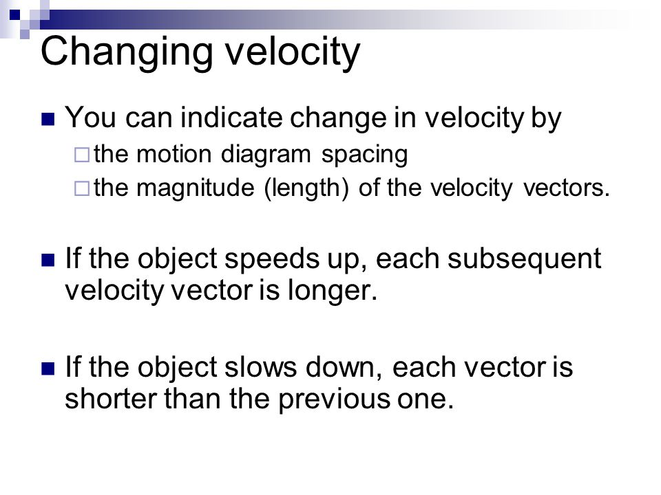 Changing velocity You can indicate change in velocity by