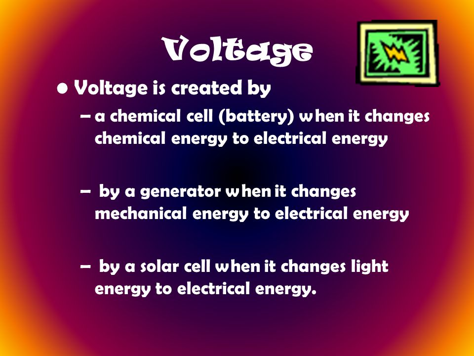 Voltage Voltage is created by