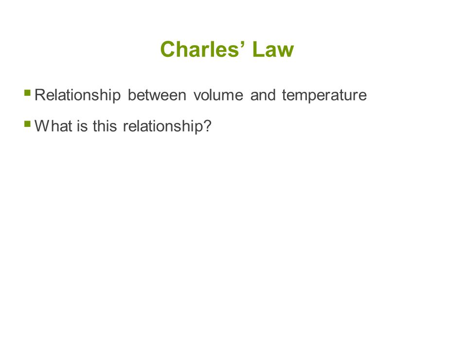 Charles' Law Relationship between volume and temperature
