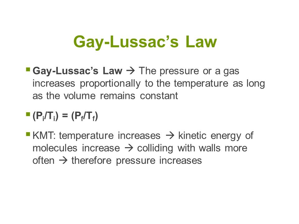 Gay-Lussac's Law Gay-Lussac's Law  The pressure or a gas increases proportionally to the temperature as long as the volume remains constant.