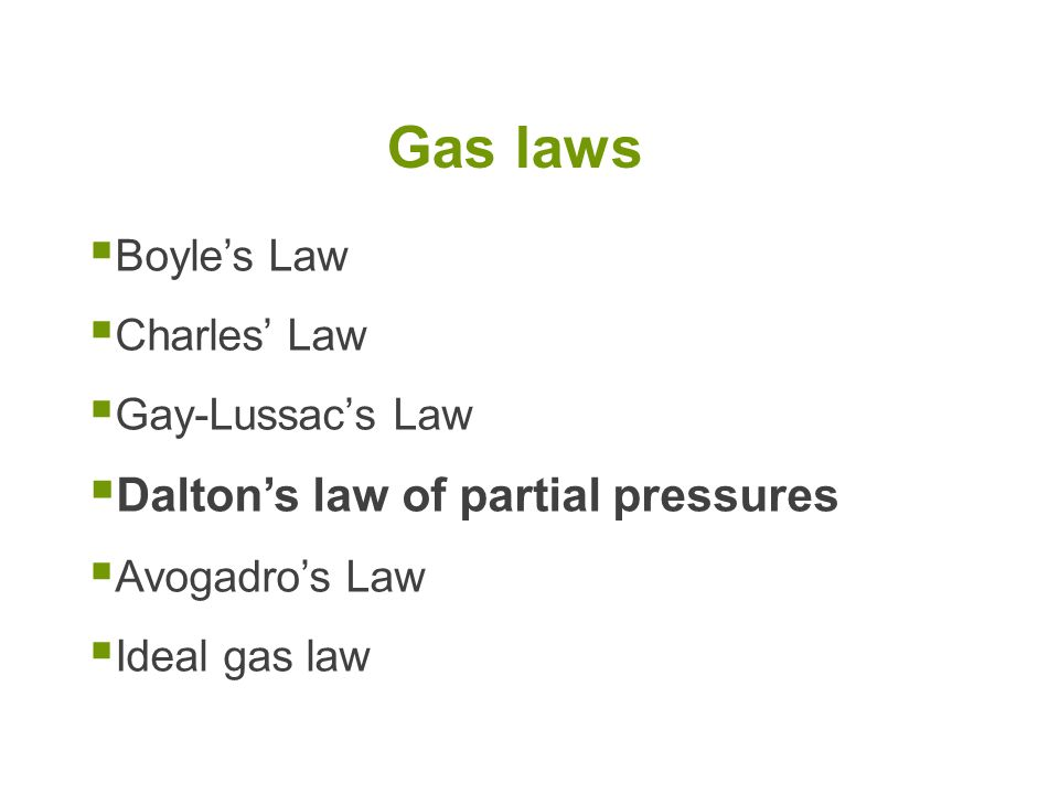 Gas laws Dalton's law of partial pressures Boyle's Law Charles' Law