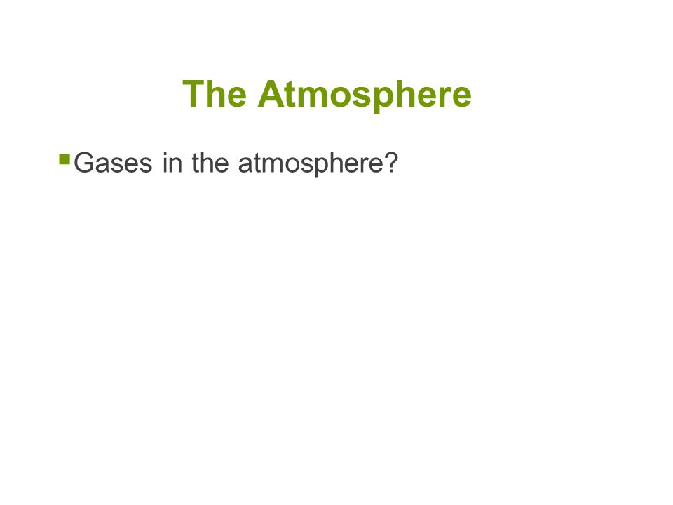 The Atmosphere Gases in the atmosphere