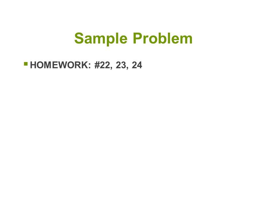 Sample Problem HOMEWORK: #22, 23, 24