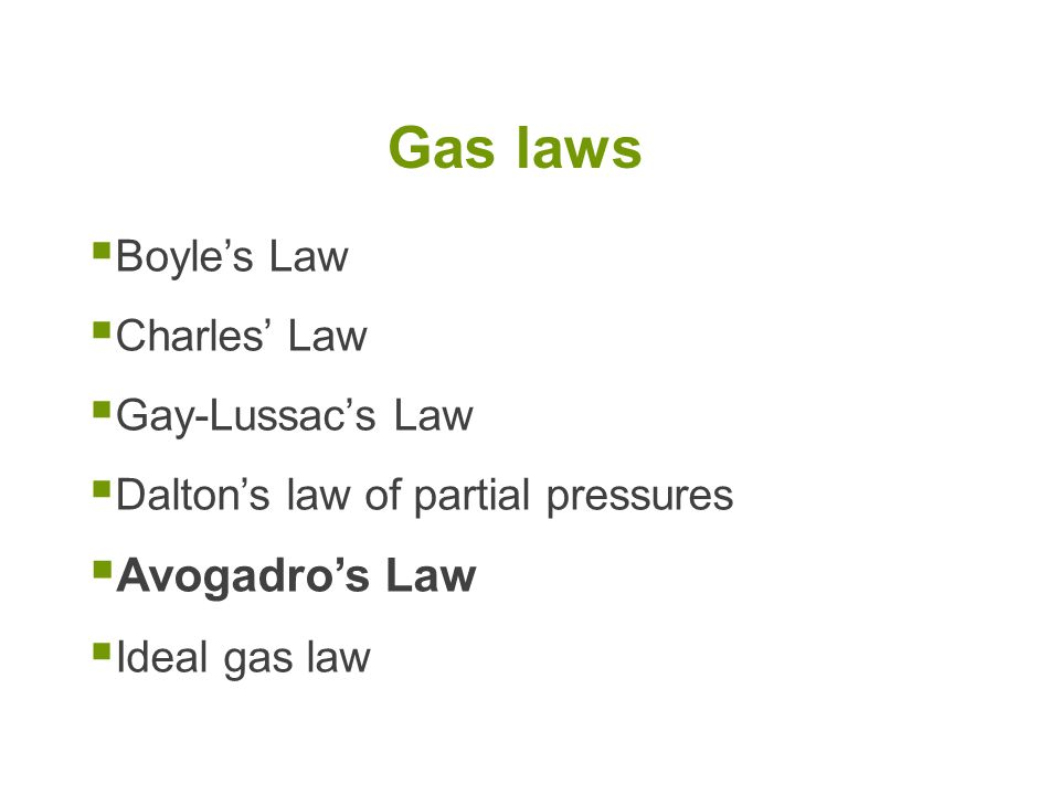 Gas laws Avogadro's Law Boyle's Law Charles' Law Gay-Lussac's Law