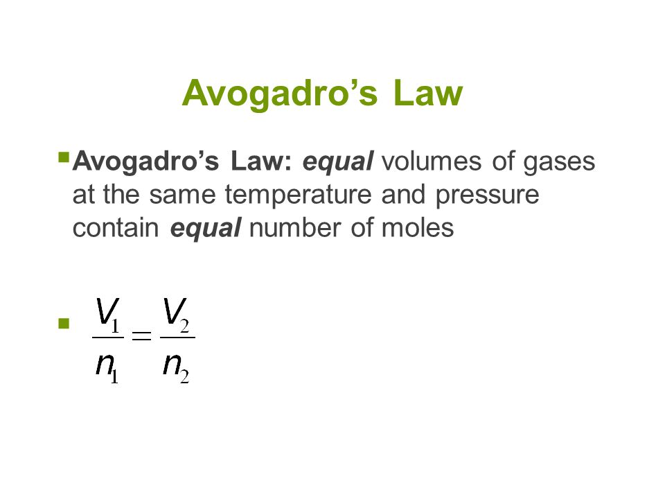Avogadro's Law Avogadro's Law: equal volumes of gases at the same temperature and pressure contain equal number of moles.