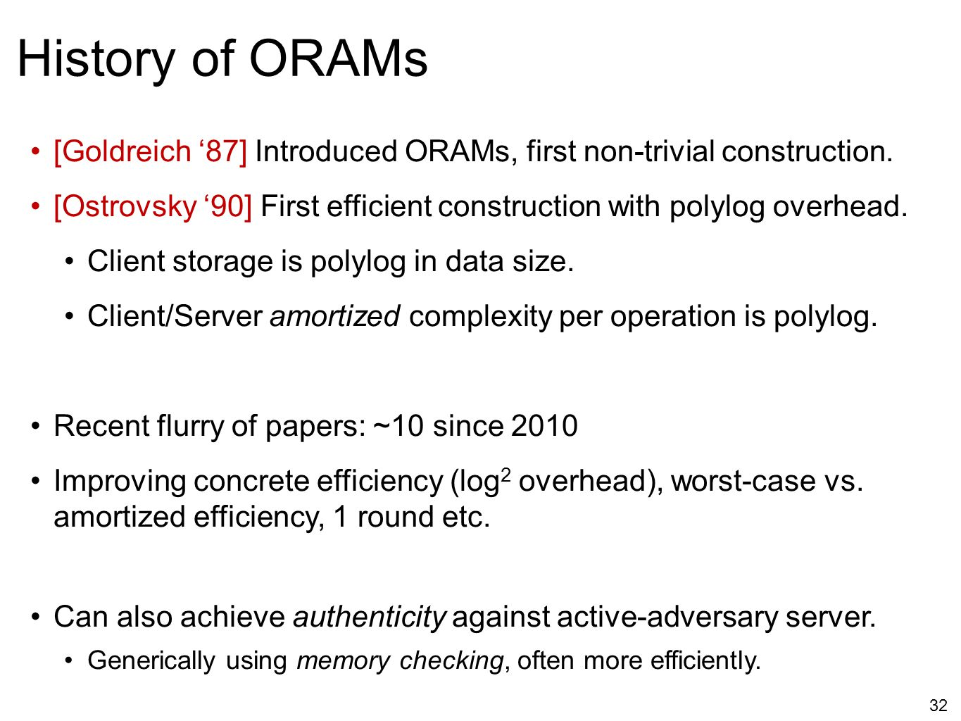 History of ORAMs [Goldreich '87] Introduced ORAMs, first non-trivial construction.