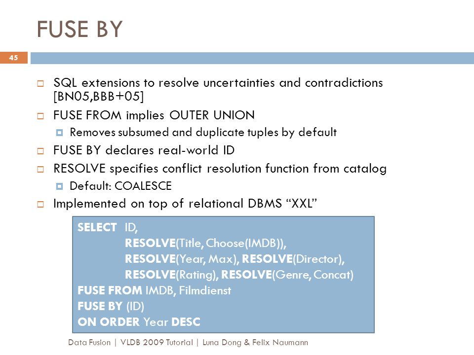 FUSE BY SQL extensions to resolve uncertainties and contradictions [BN05,BBB+05] FUSE FROM implies OUTER UNION.