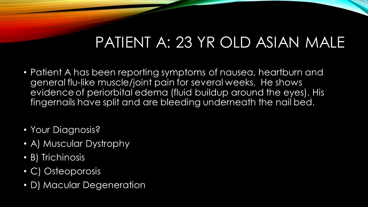 PATIENT A: 23 yr old Asian Male