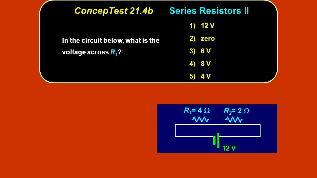 ConcepTest 21.4b Series Resistors II