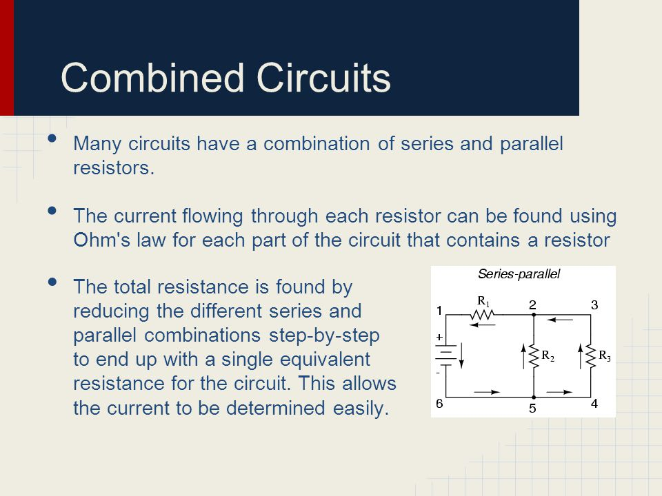 Combined Circuits Many circuits have a combination of series and parallel resistors.