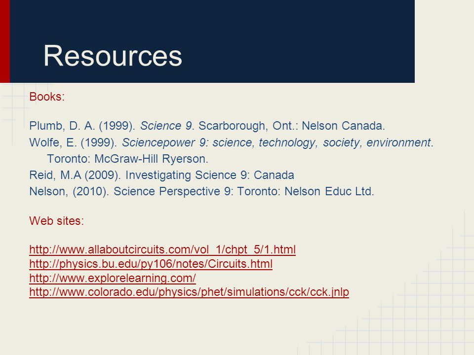 Resources Books: Plumb, D. A. (1999). Science 9. Scarborough, Ont.: Nelson Canada.
