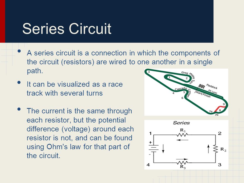 Series Circuit A series circuit is a connection in which the components of the circuit (resistors) are wired to one another in a single path.