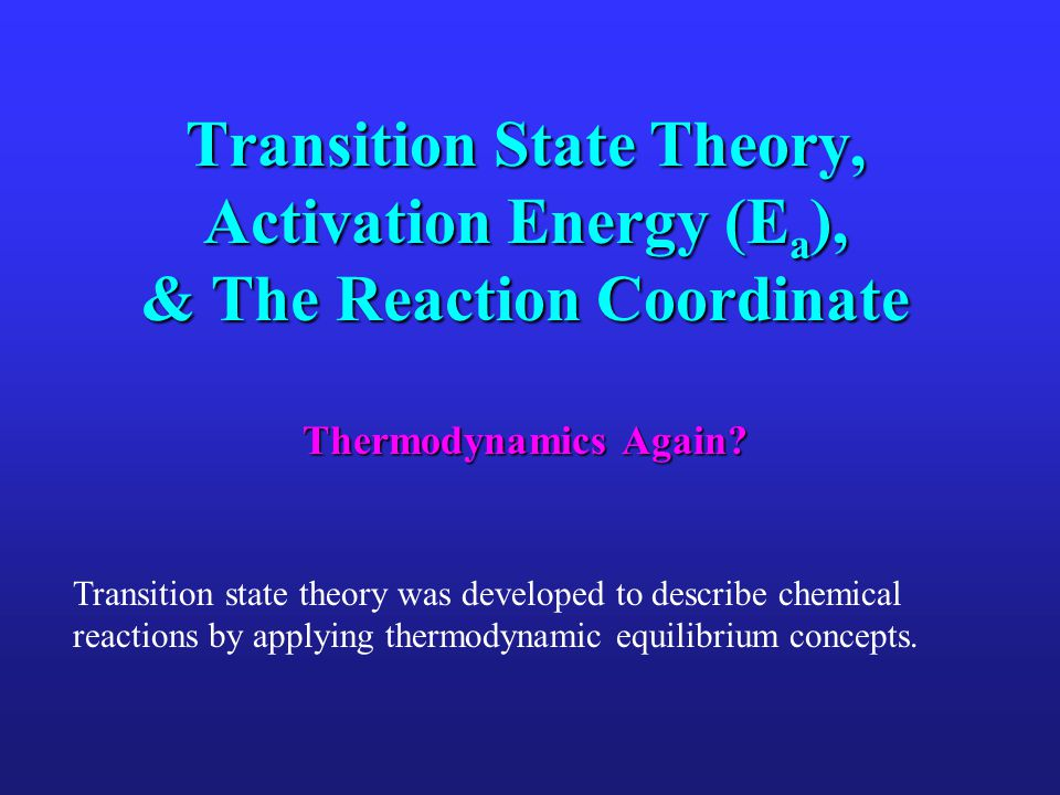 Transition State Theory, Activation Energy (Ea), & The Reaction Coordinate Thermodynamics Again