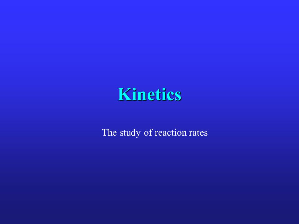The study of reaction rates