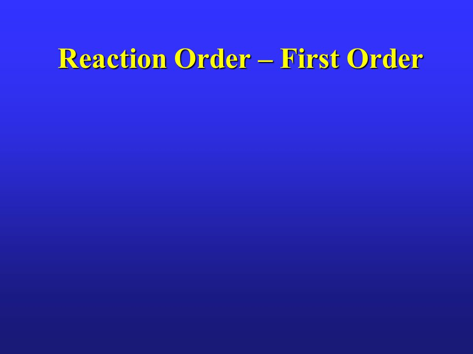 Reaction Order – First Order