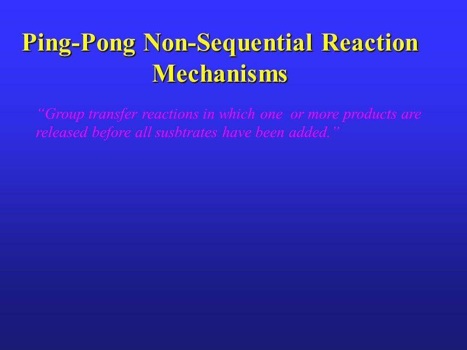 Ping-Pong Non-Sequential Reaction Mechanisms