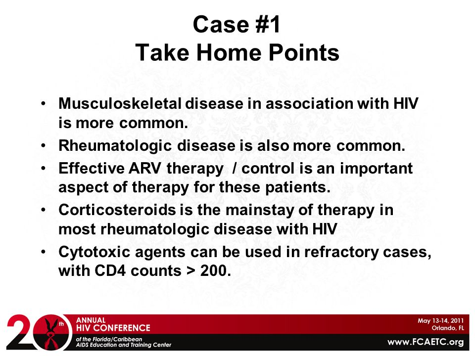 Case #1 Take Home Points Musculoskeletal disease in association with HIV is more common. Rheumatologic disease is also more common.