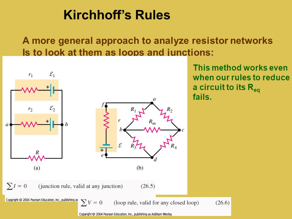 Kirchhoff's Rules A more general approach to analyze resistor networks