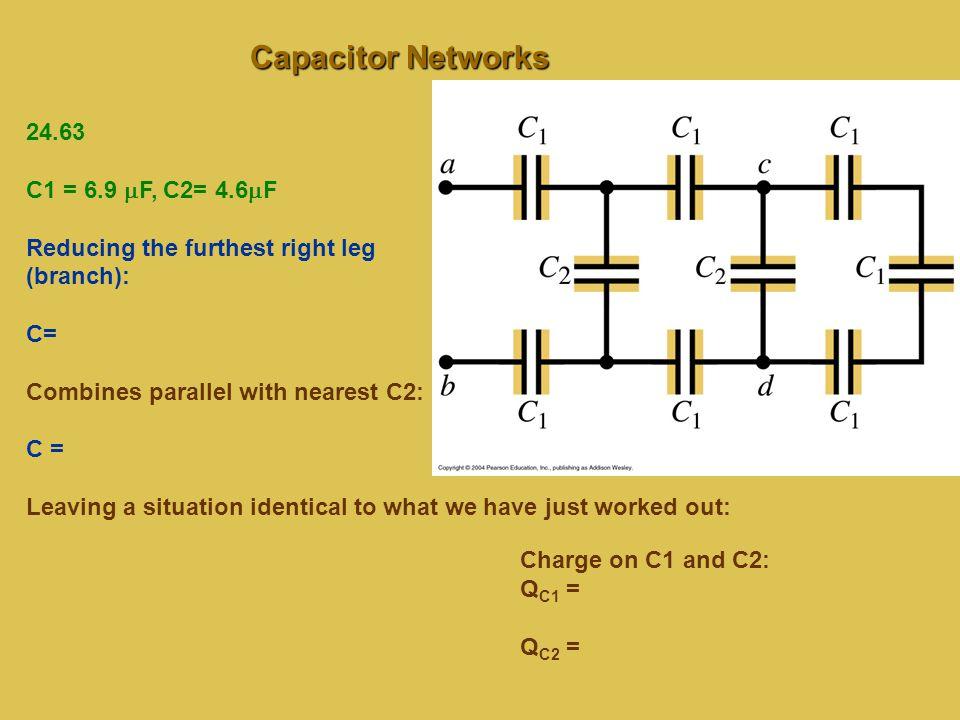Capacitor Networks 24.63 C1 = 6.9 mF, C2= 4.6mF