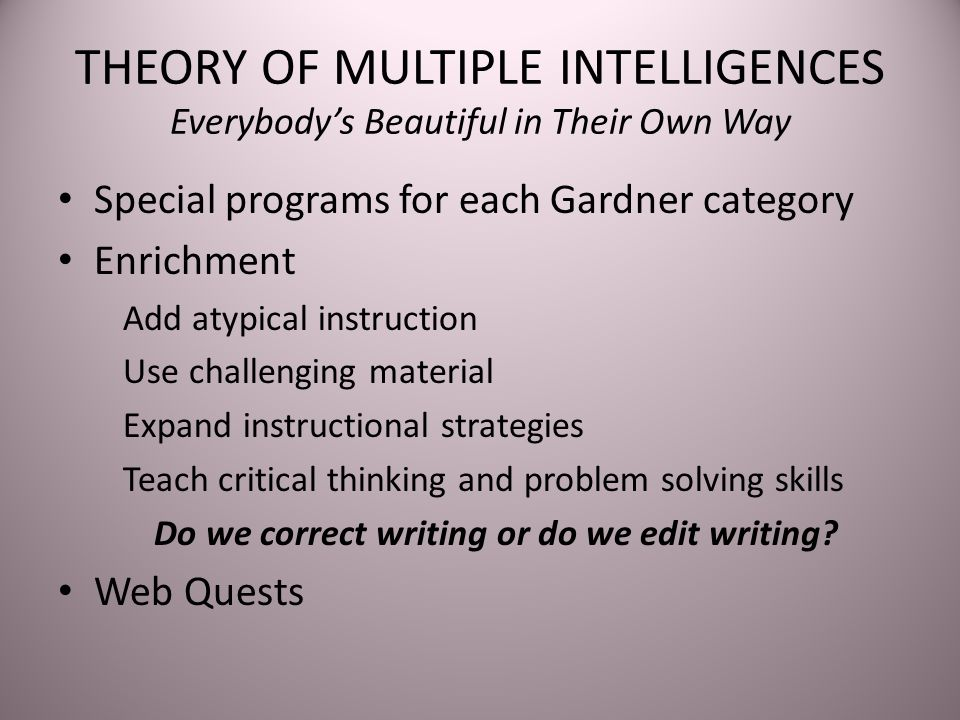 THEORY OF MULTIPLE INTELLIGENCES Everybody's Beautiful in Their Own Way