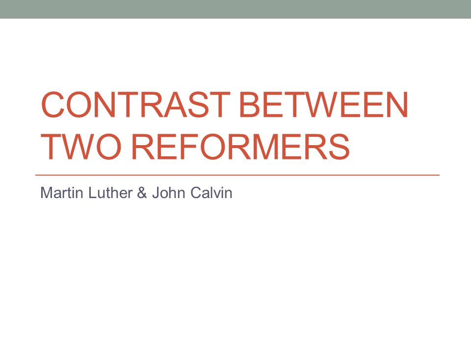 Contrast between two Reformers