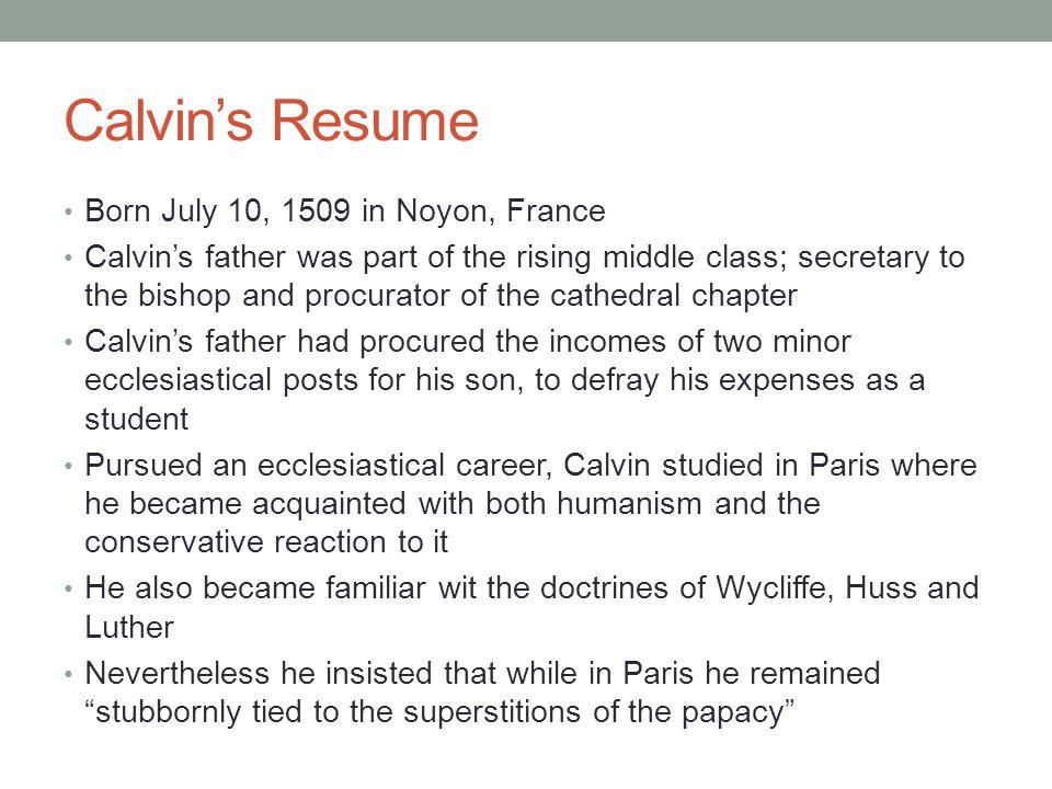 Calvin's Resume Born July 10, 1509 in Noyon, France