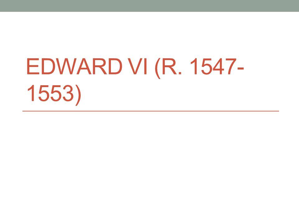 Edward VI (r. 1547-1553)